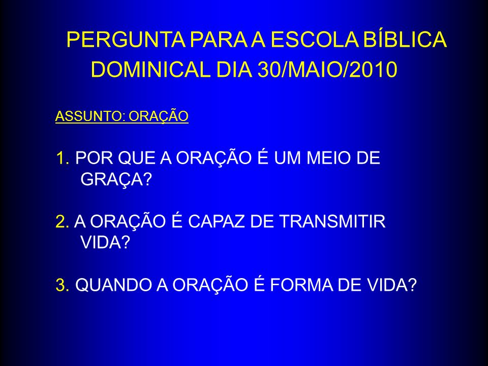 PERGUNTA PARA A ESCOLA BÍBLICA DOMINICAL DIA 30/MAIO/2010