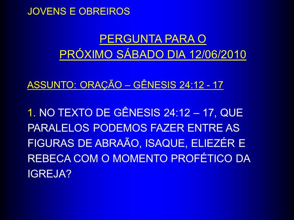 PERGUNTA PARA O PRÓXIMO SÁBADO DIA 12/06/2010