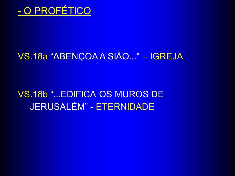 - O PROFÉTICO VS.18a ABENÇOA A SIÃO... – IGREJA