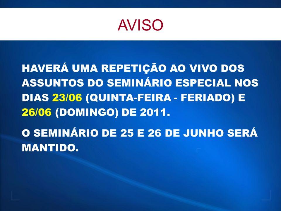 AVISOHAVERÁ UMA REPETIÇÃO AO VIVO DOS ASSUNTOS DO SEMINÁRIO ESPECIAL NOS DIAS 23/06 (QUINTA-FEIRA - FERIADO) E 26/06 (DOMINGO) DE 2011.