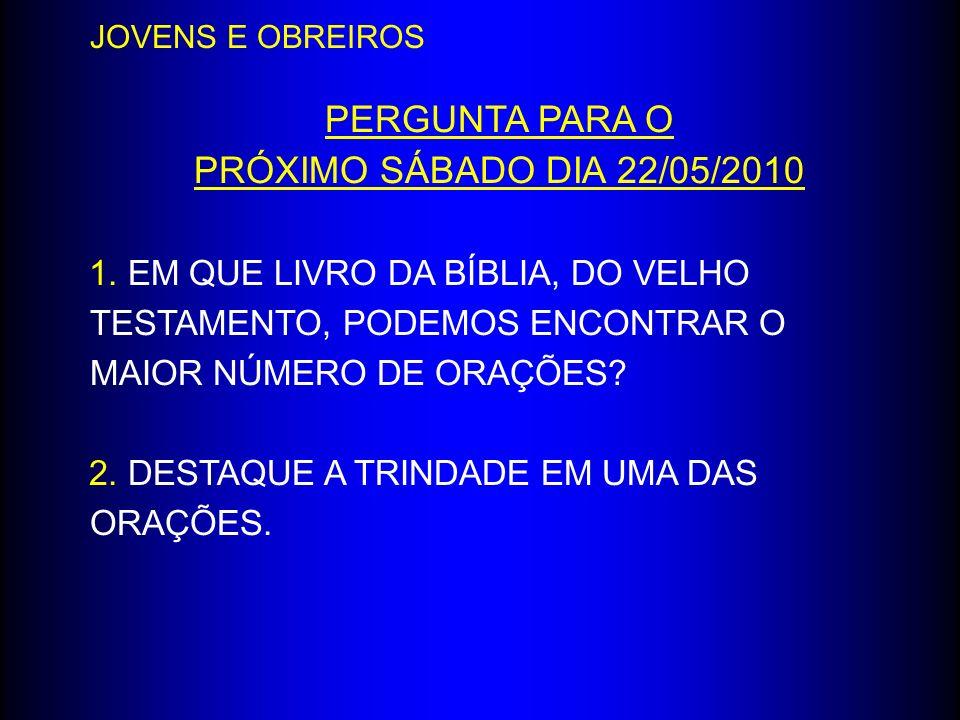 PERGUNTA PARA O PRÓXIMO SÁBADO DIA 22/05/2010