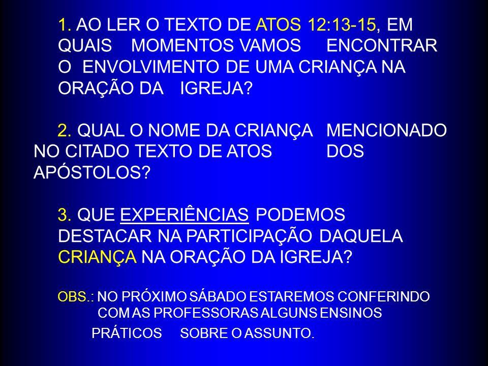 1. AO LER O TEXTO DE ATOS 12:13-15, EM. QUAIS. MOMENTOS VAMOS