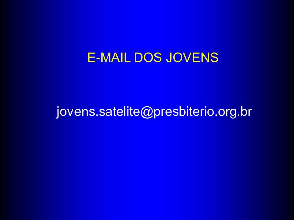 E-MAIL DOS JOVENS jovens.satelite@presbiterio.org.br