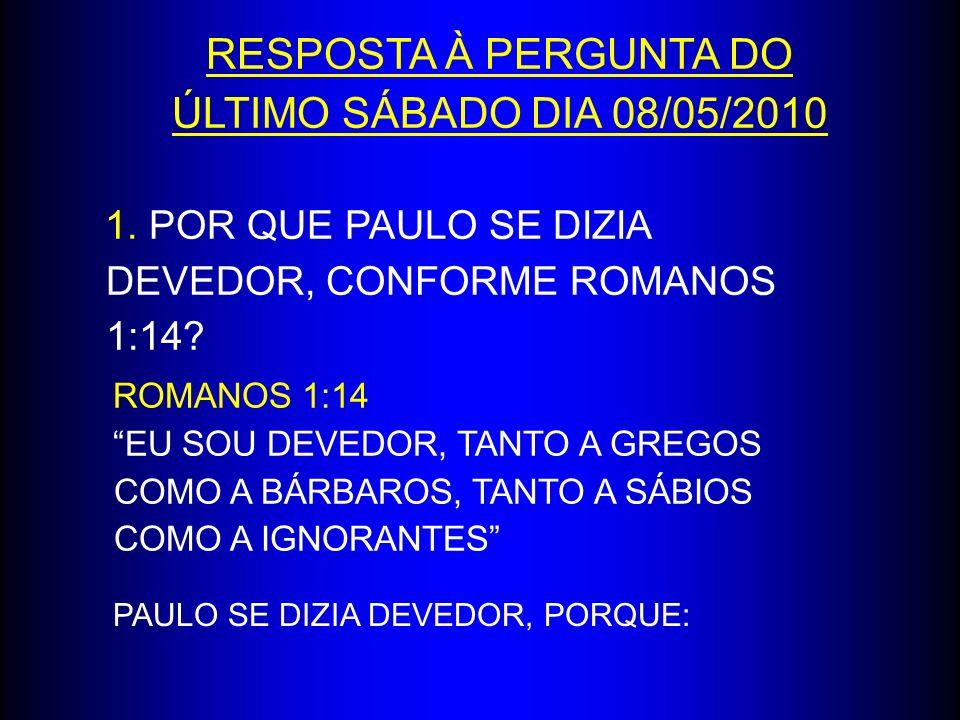 RESPOSTA À PERGUNTA DO ÚLTIMO SÁBADO DIA 08/05/2010