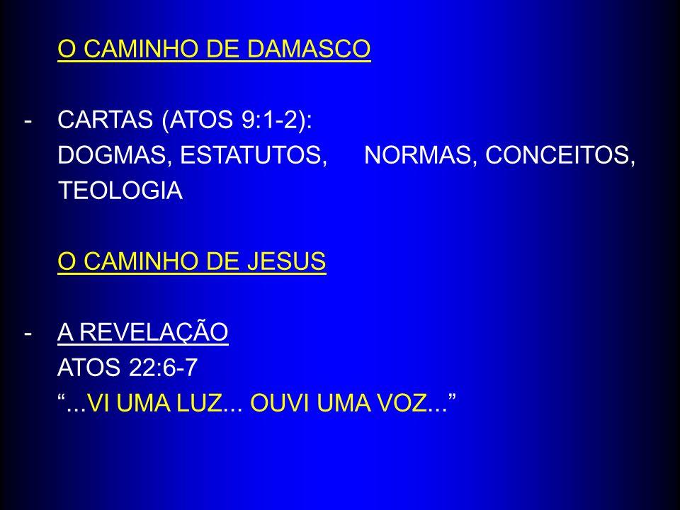 O CAMINHO DE DAMASCO CARTAS (ATOS 9:1-2): DOGMAS, ESTATUTOS, NORMAS, CONCEITOS, TEOLOGIA. O CAMINHO DE JESUS.