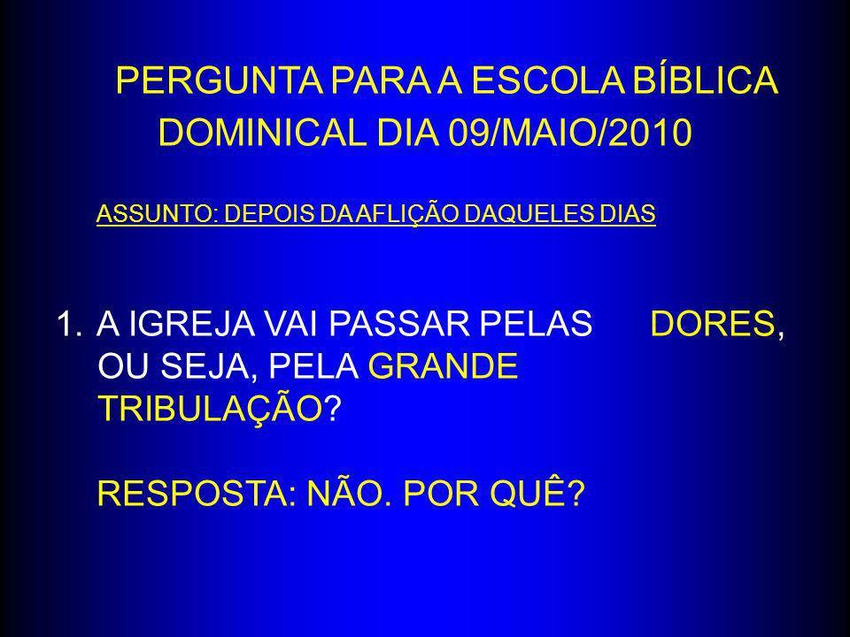 PERGUNTA PARA A ESCOLA BÍBLICA DOMINICAL DIA 09/MAIO/2010