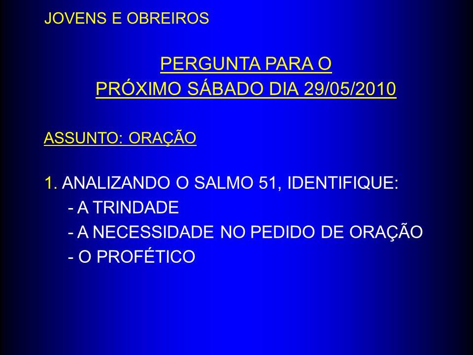 PERGUNTA PARA O PRÓXIMO SÁBADO DIA 29/05/2010