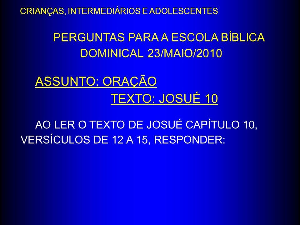 PERGUNTAS PARA A ESCOLA BÍBLICA DOMINICAL 23/MAIO/2010
