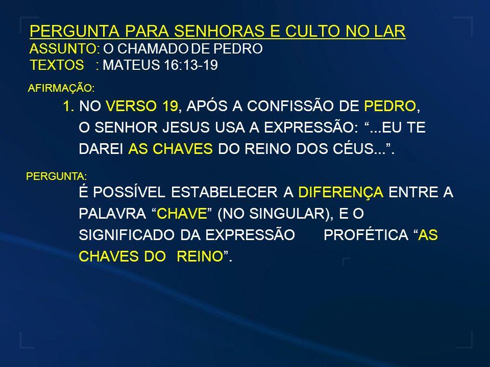 PERGUNTA PARA SENHORAS E CULTO NO LAR ASSUNTO: O CHAMADO DE PEDRO TEXTOS : MATEUS 16:13-19