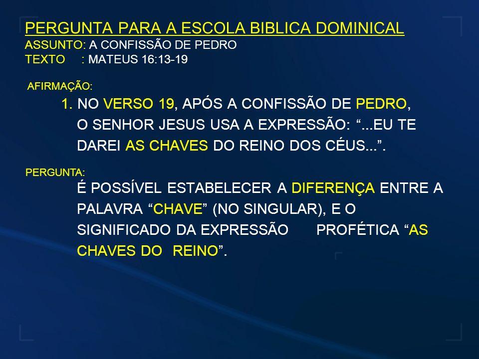 PERGUNTA PARA A ESCOLA BIBLICA DOMINICAL ASSUNTO: A CONFISSÃO DE PEDRO TEXTO : MATEUS 16:13-19