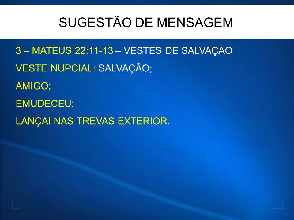 SUGESTÃO DE MENSAGEM 3 – MATEUS 22:11-13 – VESTES DE SALVAÇÃO
