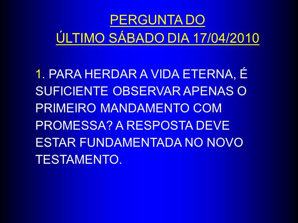 PERGUNTA DO ÚLTIMO SÁBADO DIA 17/04/2010