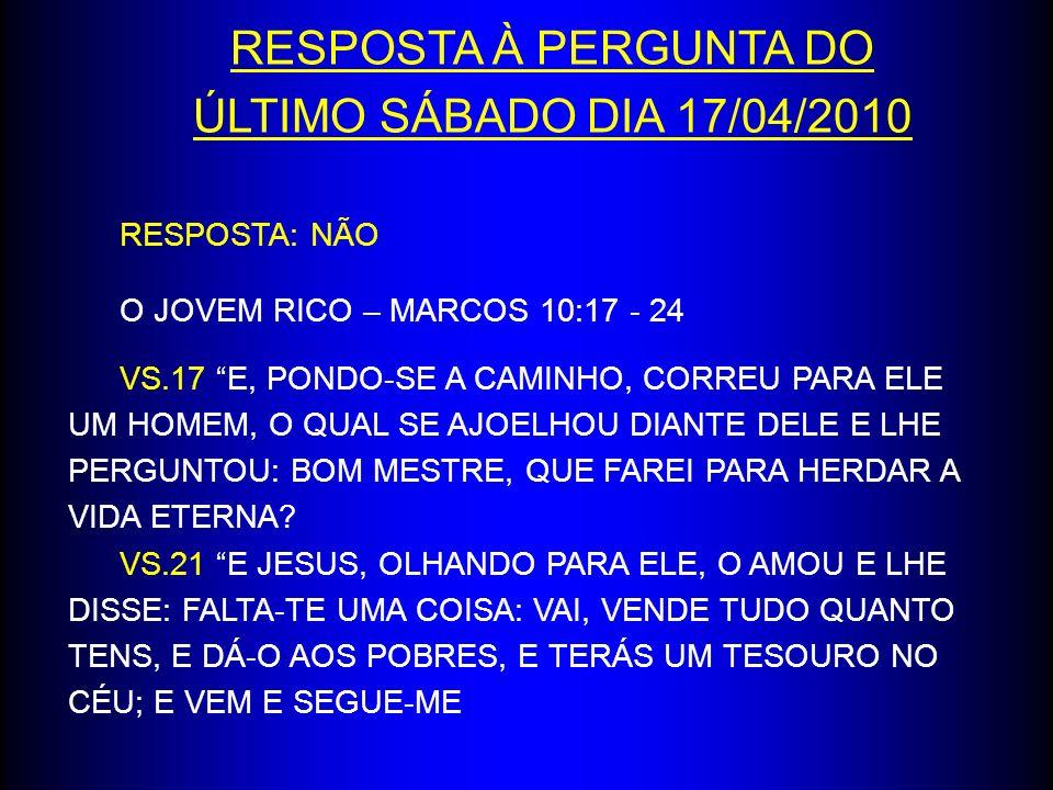 RESPOSTA À PERGUNTA DO ÚLTIMO SÁBADO DIA 17/04/2010 RESPOSTA: NÃO