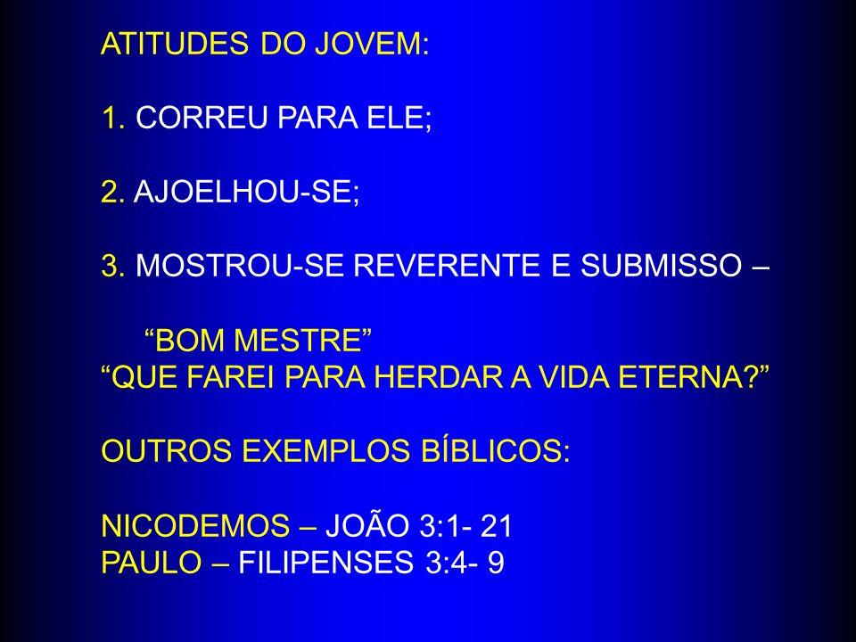 ATITUDES DO JOVEM: 1. CORREU PARA ELE; 2. AJOELHOU-SE; 3. MOSTROU-SE REVERENTE E SUBMISSO – BOM MESTRE