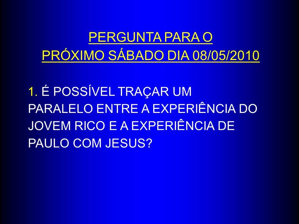 PERGUNTA PARA O PRÓXIMO SÁBADO DIA 08/05/2010
