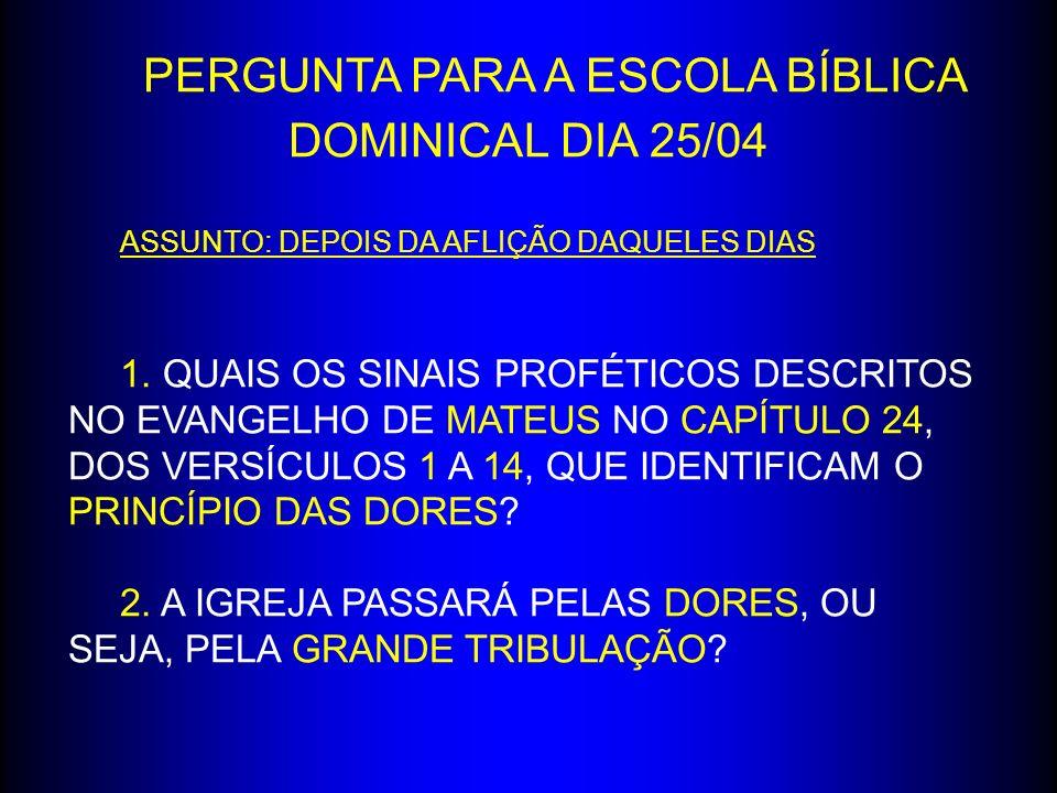 PERGUNTA PARA A ESCOLA BÍBLICA DOMINICAL DIA 25/04