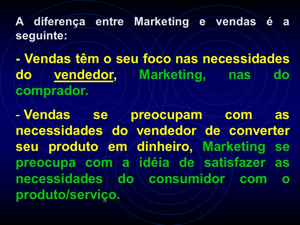 A diferença entre Marketing e vendas é a seguinte: