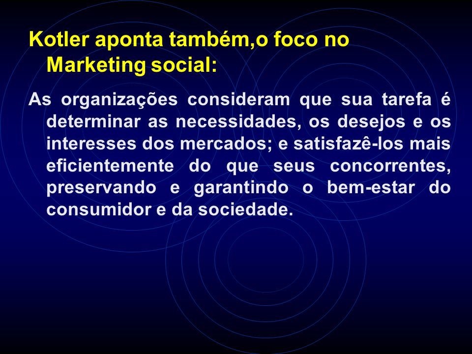Kotler aponta também,o foco no Marketing social: