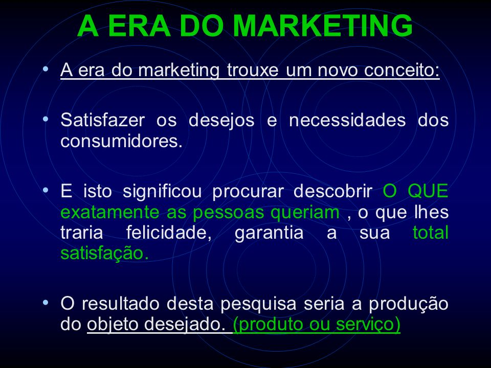 A ERA DO MARKETING A era do marketing trouxe um novo conceito: