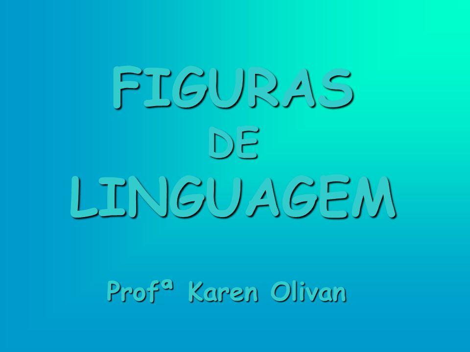 FIGURAS DE LINGUAGEM Profª Karen Olivan