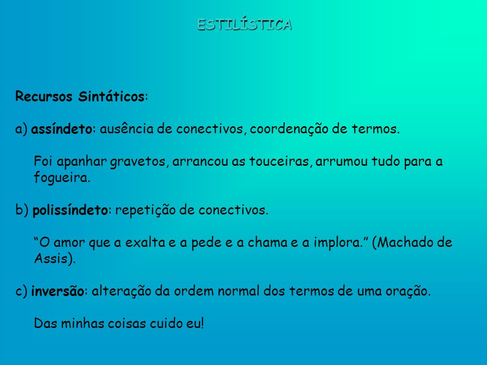 ESTILÍSTICARecursos Sintáticos: a) assíndeto: ausência de conectivos, coordenação de termos.