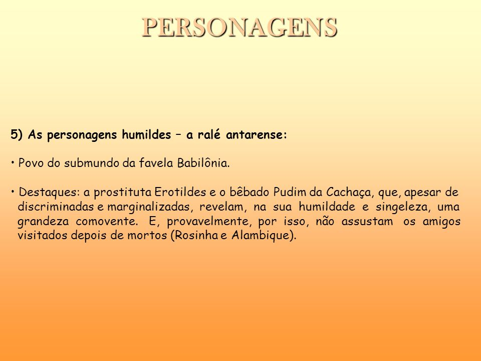 PERSONAGENS 5) As personagens humildes – a ralé antarense: