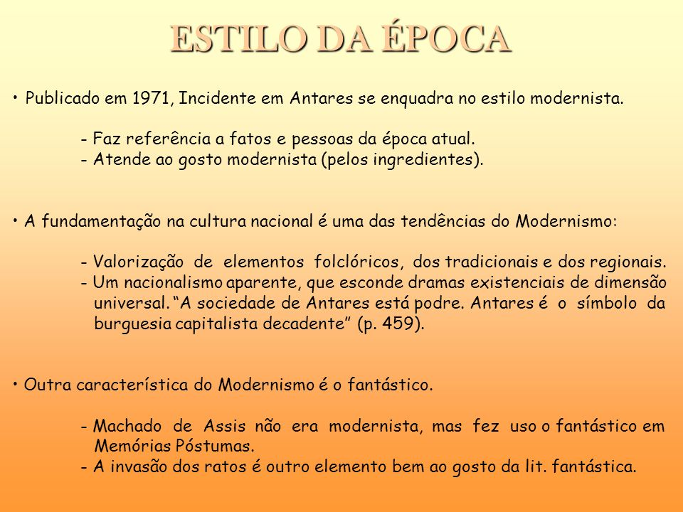 ESTILO DA ÉPOCA Publicado em 1971, Incidente em Antares se enquadra no estilo modernista. - Faz referência a fatos e pessoas da época atual.