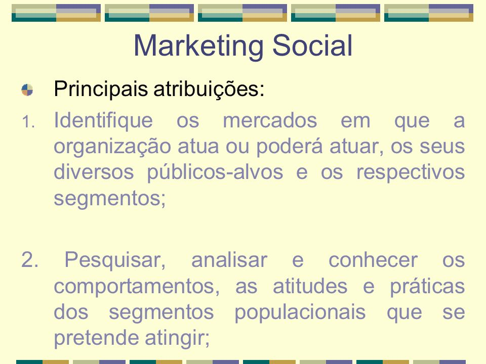 Marketing Social Principais atribuições: