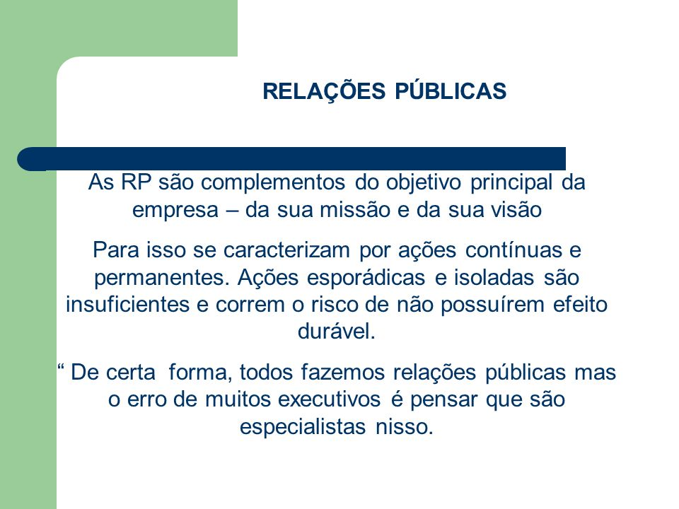 RELAÇÕES PÚBLICAS As RP são complementos do objetivo principal da empresa – da sua missão e da sua visão.