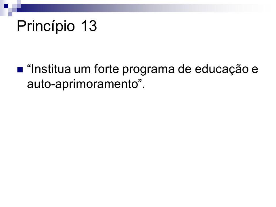 Princípio 13 Institua um forte programa de educação e auto-aprimoramento .