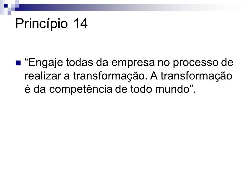 Princípio 14 Engaje todas da empresa no processo de realizar a transformação.