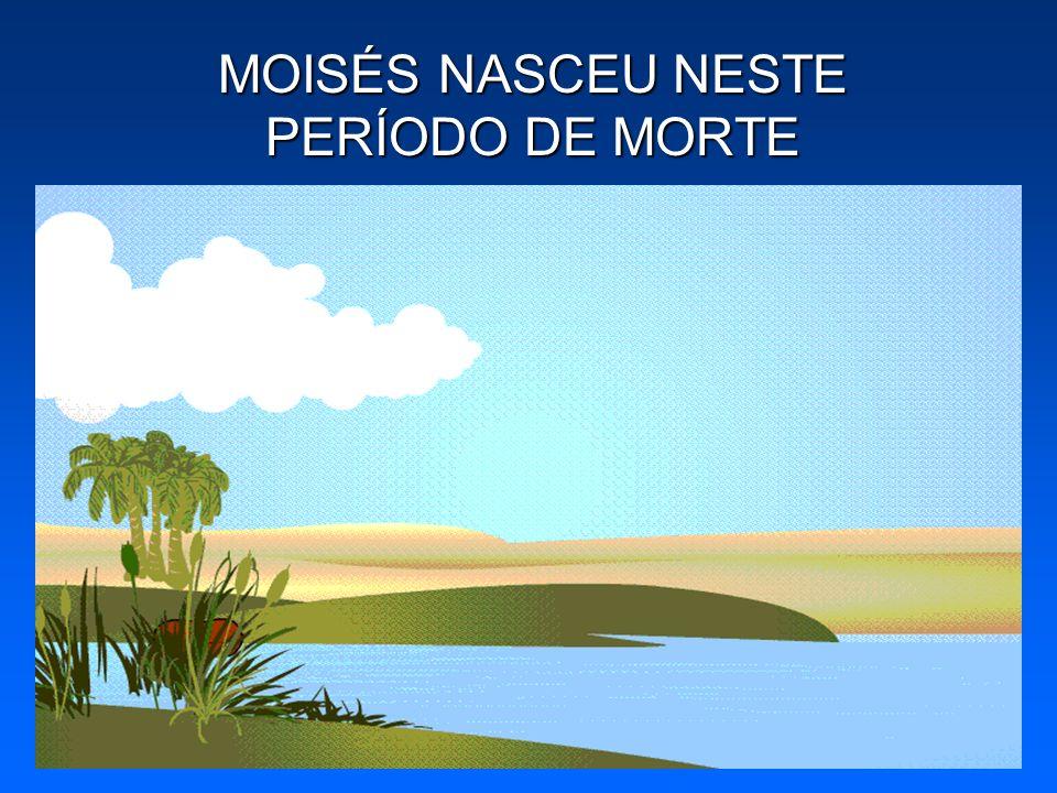 MOISÉS NASCEU NESTE PERÍODO DE MORTE