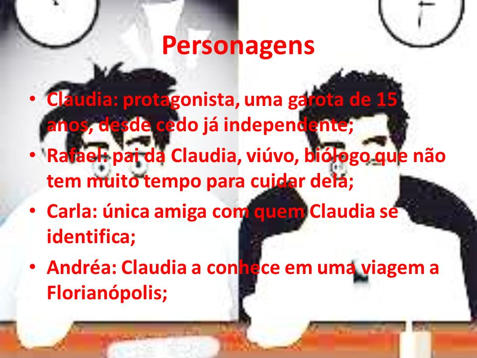 PersonagensClaudia: protagonista, uma garota de 15 anos, desde cedo já independente;
