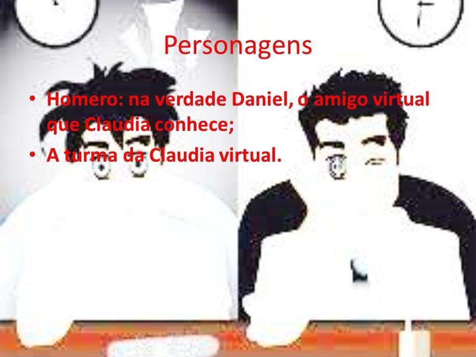 PersonagensHomero: na verdade Daniel, o amigo virtual que Claudia conhece; A turma da Claudia virtual.