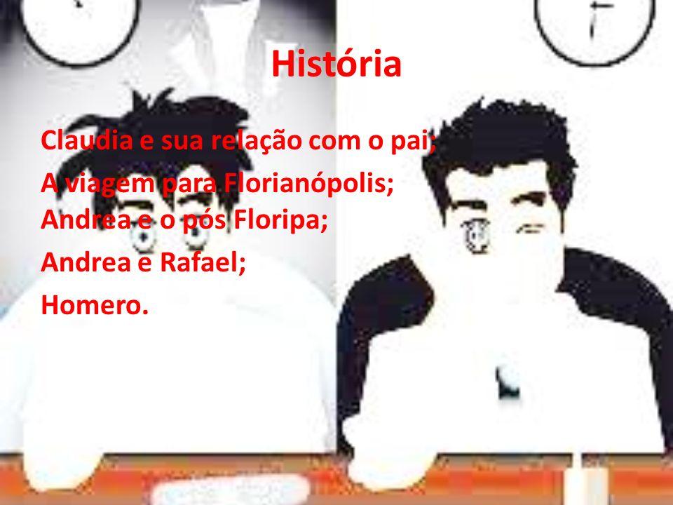 HistóriaClaudia e sua relação com o pai; A viagem para Florianópolis; Andrea e o pós Floripa; Andrea e Rafael; Homero.