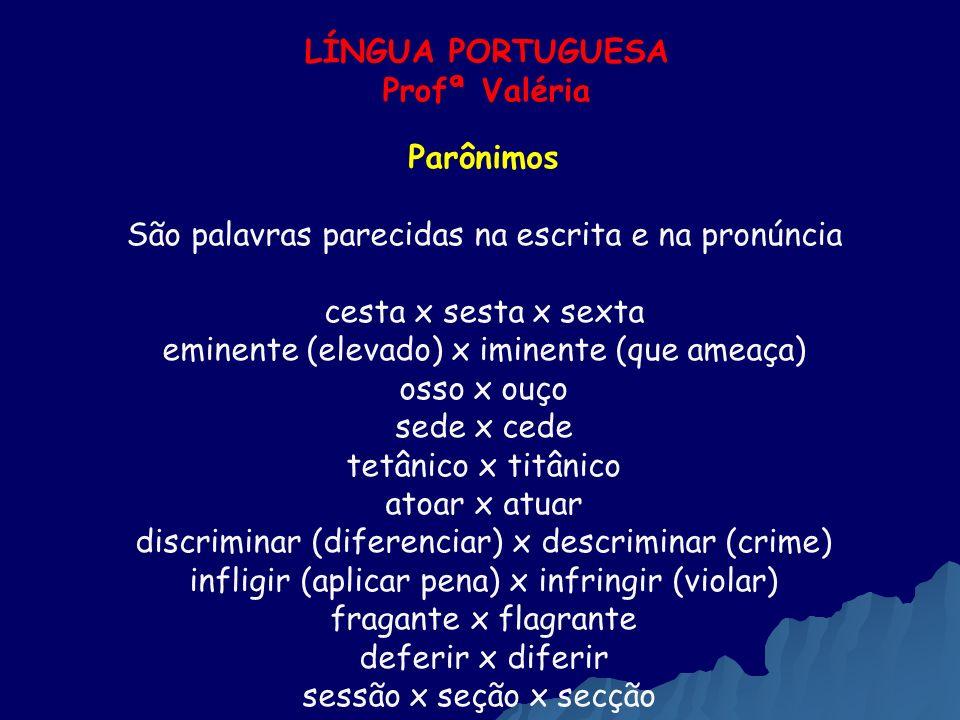 LÍNGUA PORTUGUESA Profª Valéria Parônimos