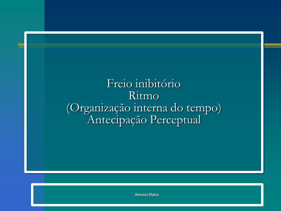 Freio inibitório Ritmo (Organização interna do tempo) Antecipação Perceptual
