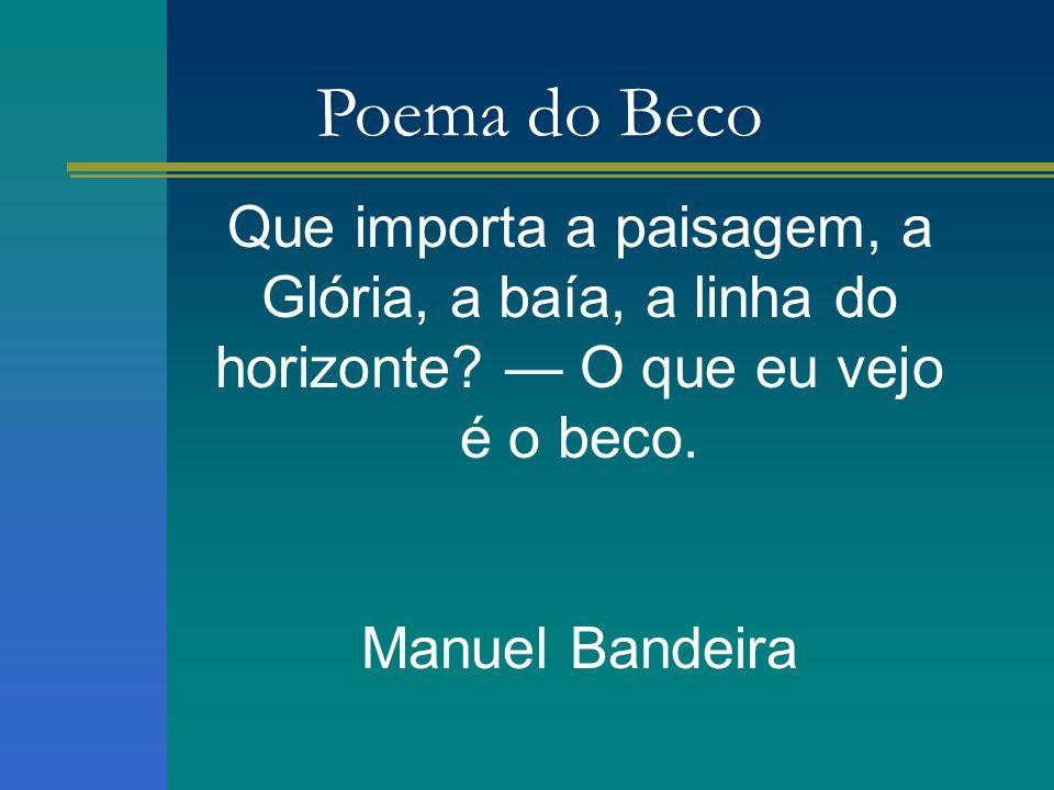 Poema do Beco Que importa a paisagem, a Glória, a baía, a linha do horizonte — O que eu vejo é o beco.