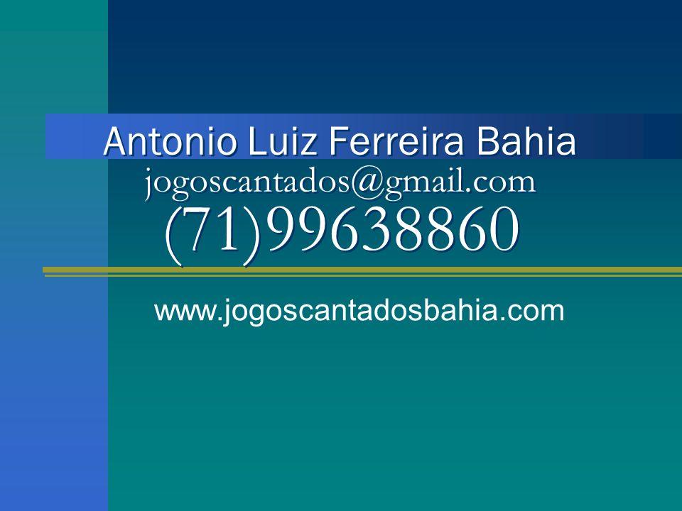 Antonio Luiz Ferreira Bahia jogoscantados@gmail.com (71)99638860