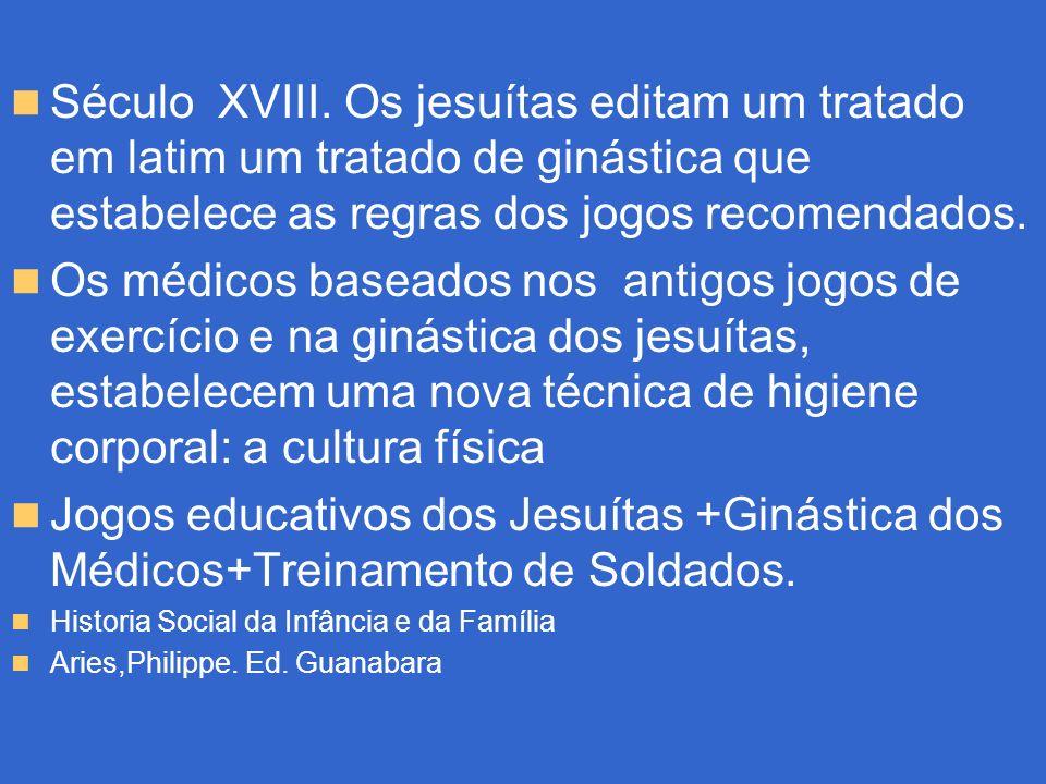 Século XVIII. Os jesuítas editam um tratado em latim um tratado de ginástica que estabelece as regras dos jogos recomendados.
