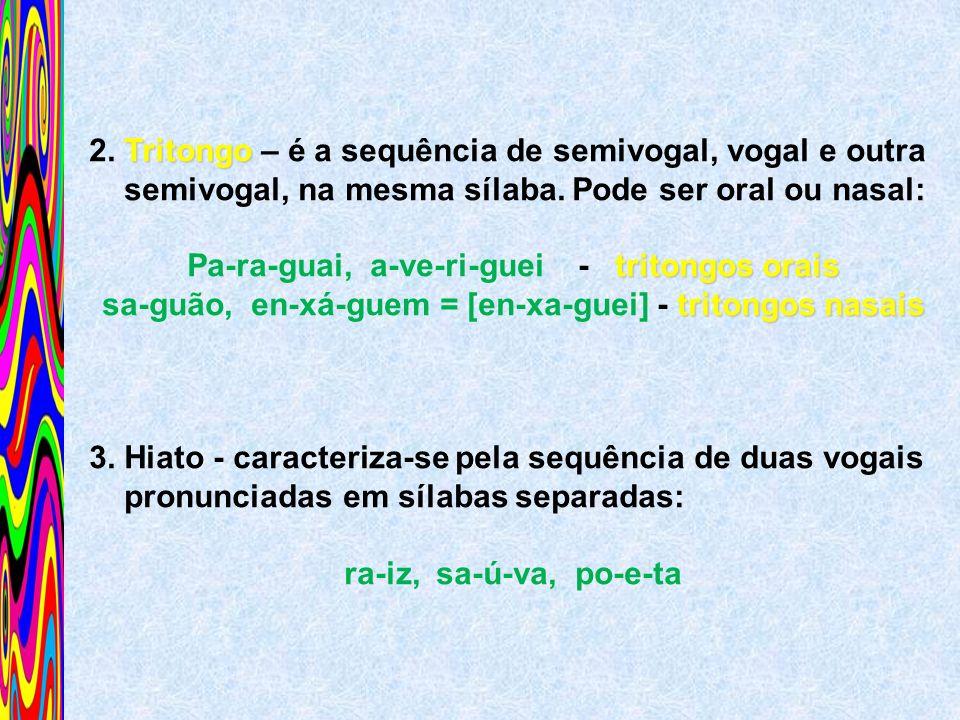 2. Tritongo – é a sequência de semivogal, vogal e outra