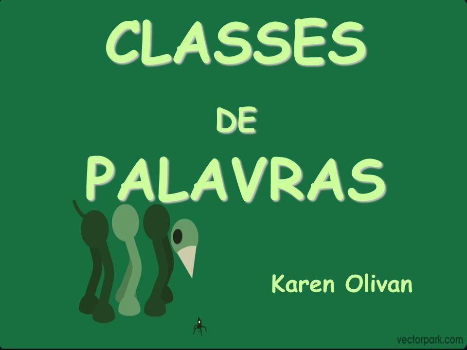 CLASSES DE PALAVRAS Karen Olivan