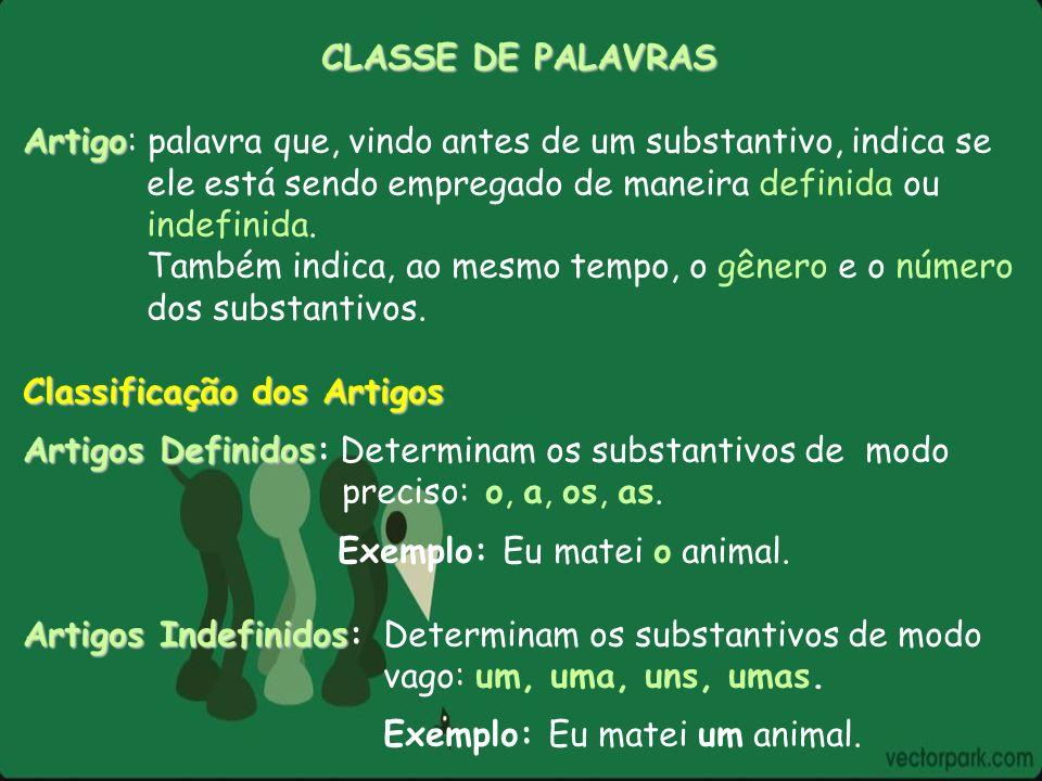 CLASSE DE PALAVRAS Artigo: palavra que, vindo antes de um substantivo, indica se. ele está sendo empregado de maneira definida ou.