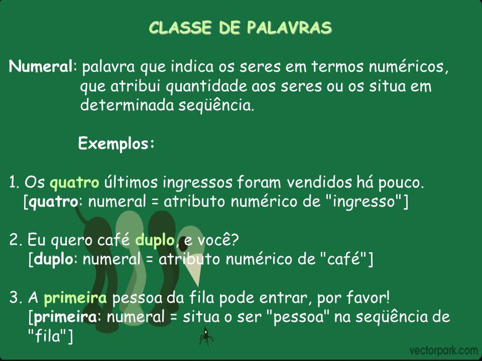 CLASSE DE PALAVRAS Numeral: palavra que indica os seres em termos numéricos, que atribui quantidade aos seres ou os situa em.