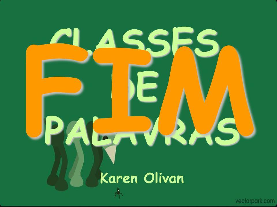 FIM CLASSES DE PALAVRAS Karen Olivan