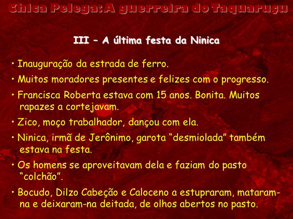 Chica Pelega: A guerreira do Taquaruçu III – A última festa da Ninica