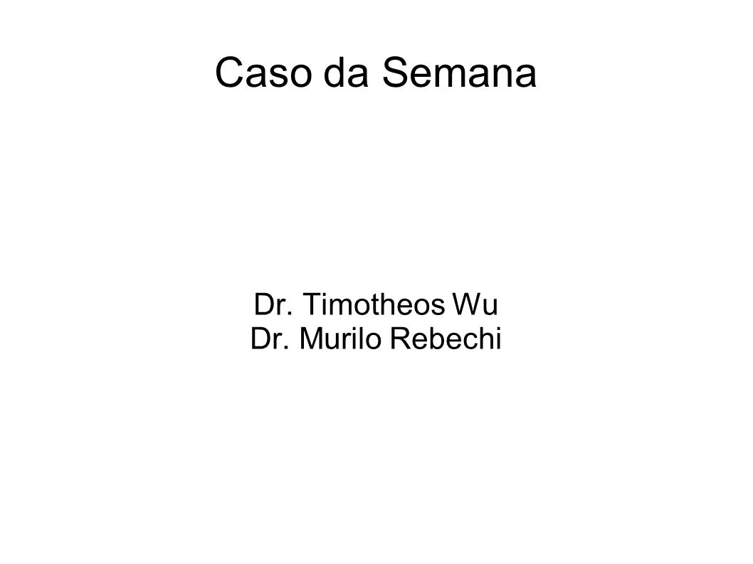 Dr. Timotheos Wu Dr. Murilo Rebechi