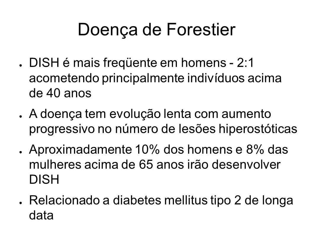 Doença de Forestier DISH é mais freqüente em homens - 2:1 acometendo principalmente indivíduos acima de 40 anos.