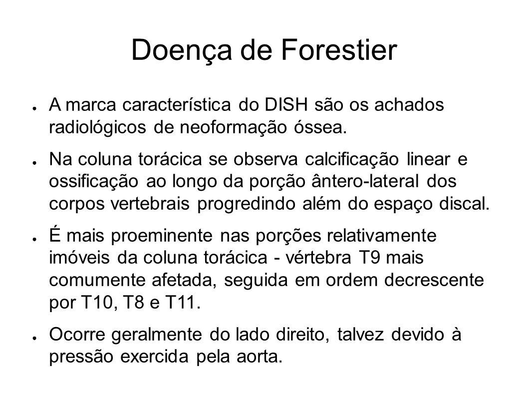 Doença de Forestier A marca característica do DISH são os achados radiológicos de neoformação óssea.