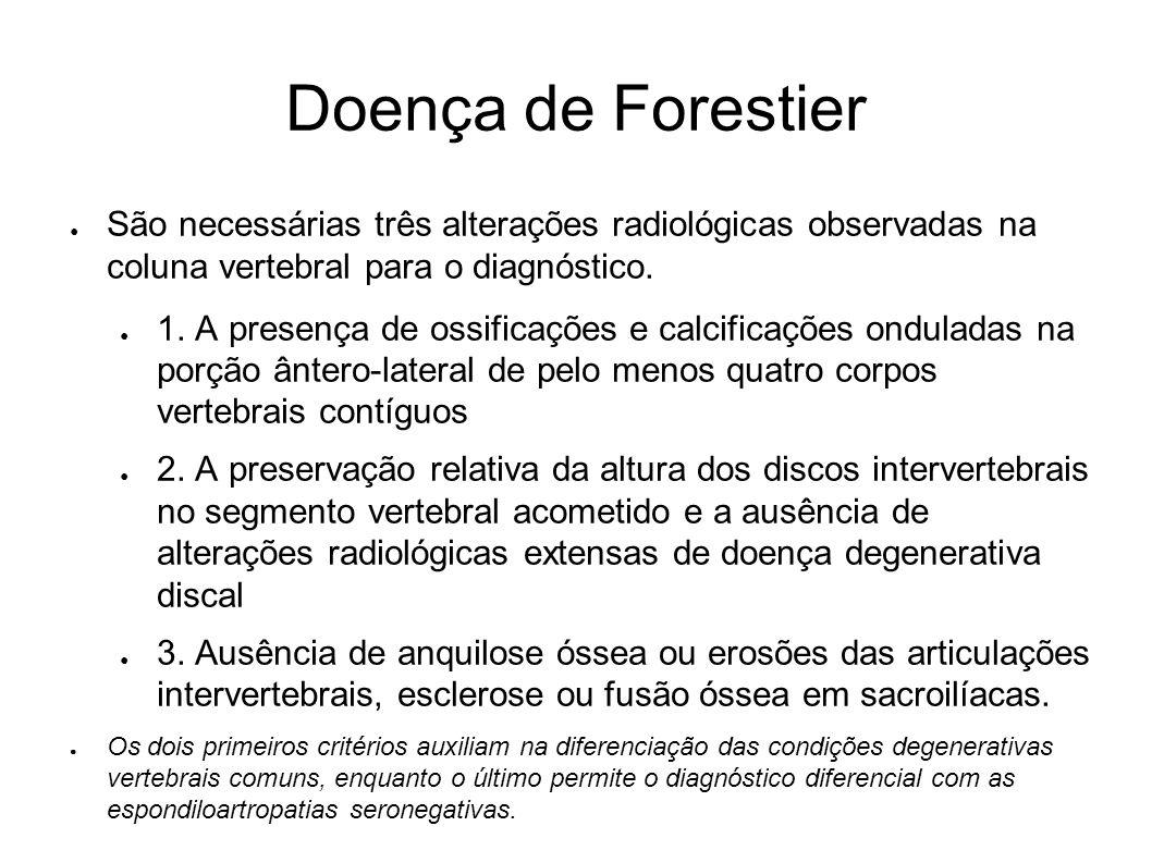 Doença de Forestier São necessárias três alterações radiológicas observadas na coluna vertebral para o diagnóstico.